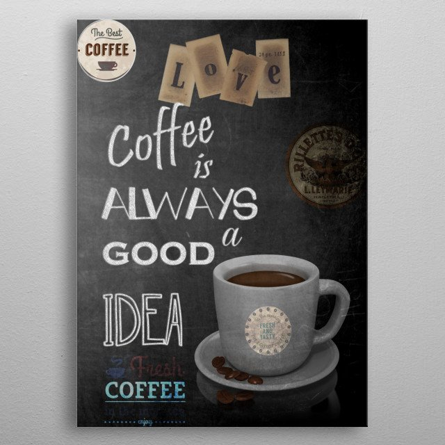 Coffee is always a good idea metal poster