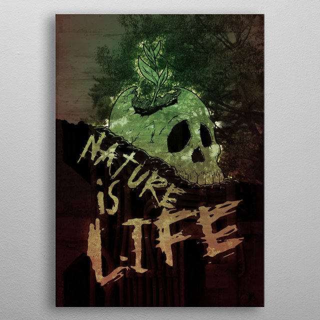 - Nature is LIFE - Remember! we can't live without nature! So respect the nature. metal poster