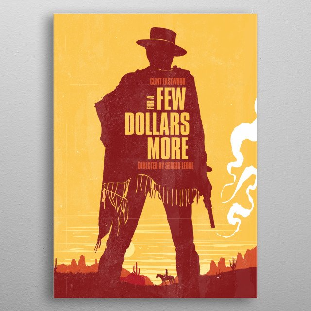 A few dollars more art movie inspired. metal poster