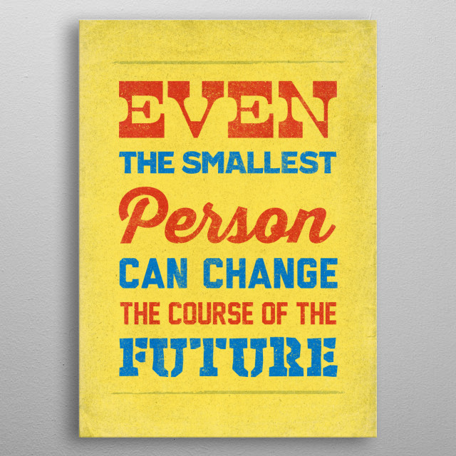 """""""Even the smallest person can change the course of the future."""" LOTR quote by Galadriel metal poster"""