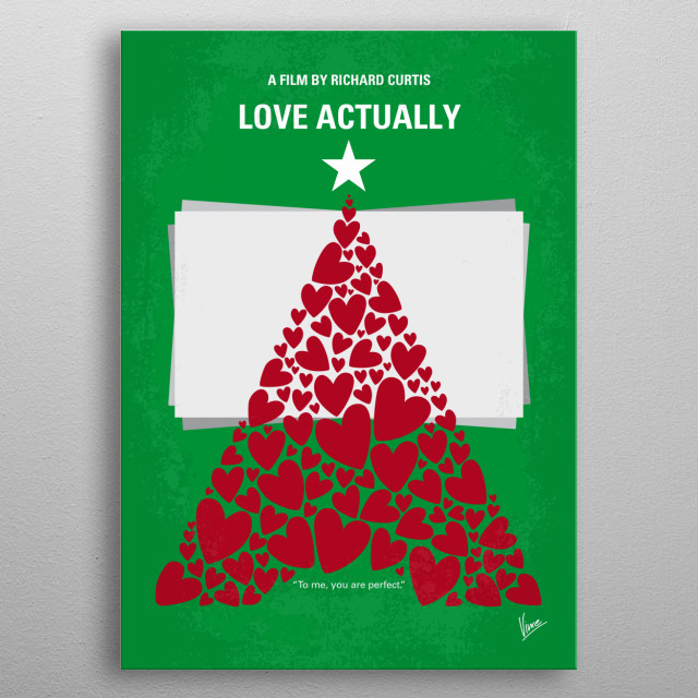 No701 My Love Actually minimal movie poster Follows the lives of eight very different couples in dealing with their love lives in various loosely interrelated tales all set during a frantic month before Christmas in London, England. Director: Richard Curtis Stars: Hugh Grant, Martine McCutcheon, Liam Neeson metal poster