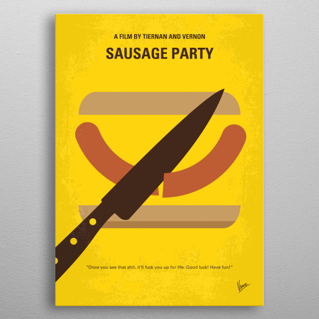 No704 My Sausage Party minimal movie poster A sausage strives to discover the truth about his existence. Directors: Greg Tiernan, Conrad Vernon Stars: Seth Rogen, Kristen Wiig, Jonah Hill  metal poster