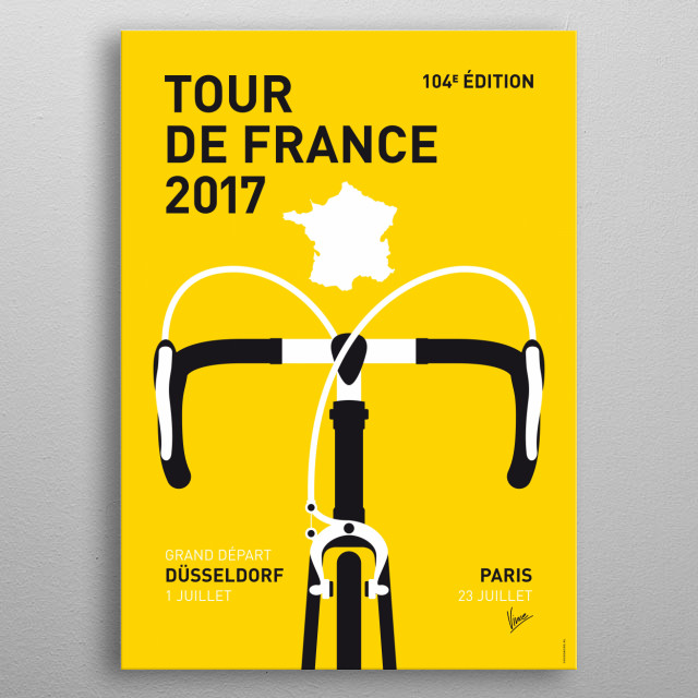 MY TOUR DE FRANCE MINIMAL POSTER 2017  Arms, hands, bars, knees Spinning blur, fast trees Heart bangs, tires sing Wind roars, gears ching Cli... metal poster