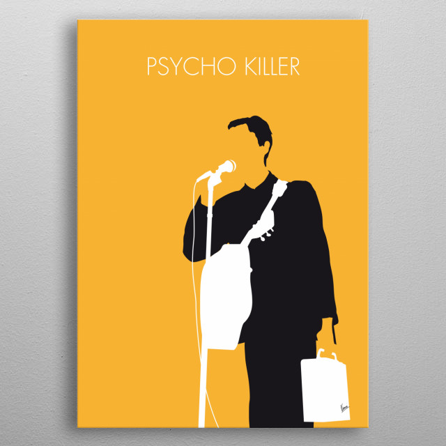 """No064 MY TALKING HEADS Minimal Music poster  """"Psycho Killer"""" is a song written by David Byrne, Chris Frantz and Tina Weymouth and first played by their band The Artistic in 1974, and as Talking Heads in 1975, with a later version recorded for their 1977 album Talking Heads: 77. metal poster"""