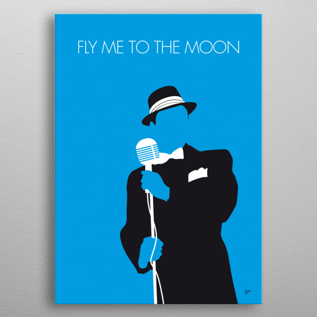 "No059 MY SINATRA Minimal Music poster ""Fly Me to the Moon"", originally titled ""In Other Words"", is a song written in 1954 by Bart Howard. Kaye Ballard made the first recording of the song in 1954. Since then it has become a frequently recorded jazz standard often featured in popular culture. Frank Sinatra's 1964 version was closely associated with the Apollo missions to the Moon. metal poster"