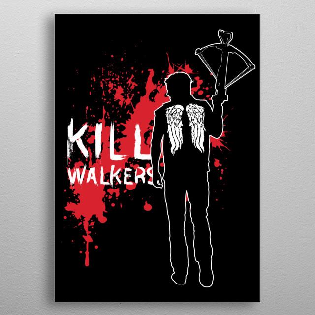 Kill Walkers (Crossbow) metal poster