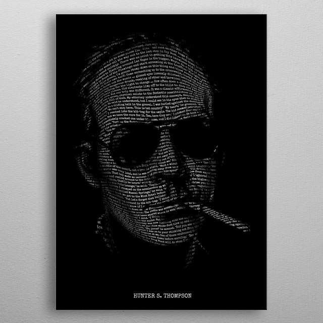 Hunter S. Thompson - Fear and Loathing, a portrait of gonzo author Hunter S. Thompson using text from Fear and Loathing in Las Vegas. metal poster