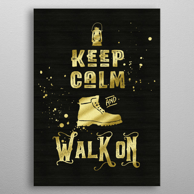 """Keep Calm and Walk On Gold Hiking Boot Typography - Typography art """"Keep Calm and Walk On"""", in grungy, distressed font, gold splatter and matching ankle-length hiking boot with retro kerosene lamp. I chose a gold glitter look to contrast with the grunge lettering against a rough textured black background, for a Glam Rock feel. Makes a wonderful gift for hikers, mountaineers and mountain climbers, nature lovers, campers or anyone who enjoys the great outdoors and communing with nature. metal poster"""