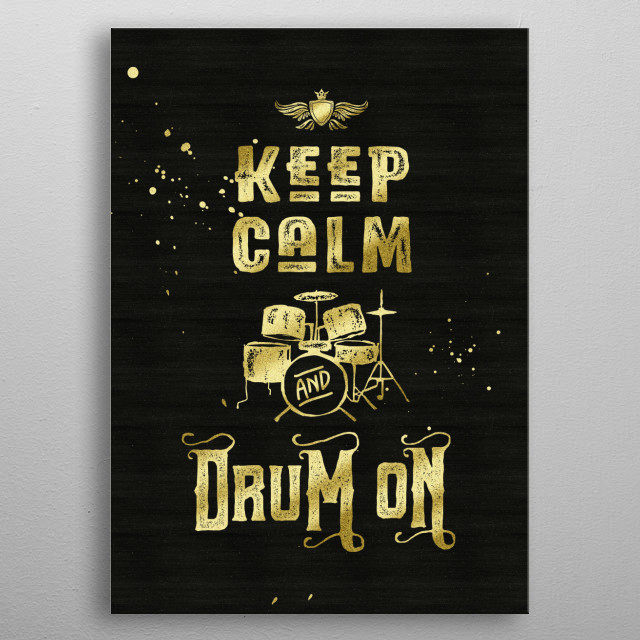 """Keep Calm and Drum On Gold Glitter Grunge - Typography art """"Keep Calm and Drum On"""", in grungy, distressed font, with gold splatter and matching drum set. I chose a gold glitter look against a rough textured black background to contrast with the grunge lettering, for a Glam Rock feel. Makes a wonderful gift for musicians, anyone who enjoys playing the drums, listening to rock n roll or metal, or a music lover in general.  metal poster"""