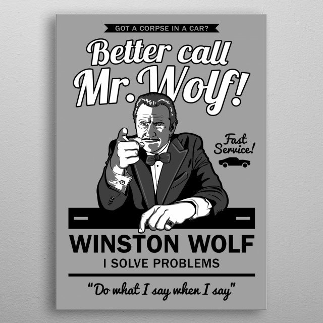 If you really want someone who solves problems, better call Mr. Wolf! Fast service if you what he says when he says. metal poster