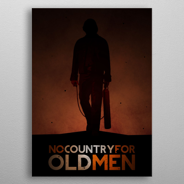 Fan made art for the film No Country For Old Men. metal poster