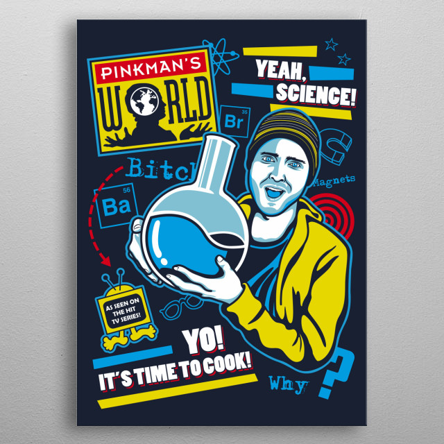 Yo man! You have just broken into Pinkman's World! Mashup design inspired by Breaking Bad tv series and Beakman's World. metal poster