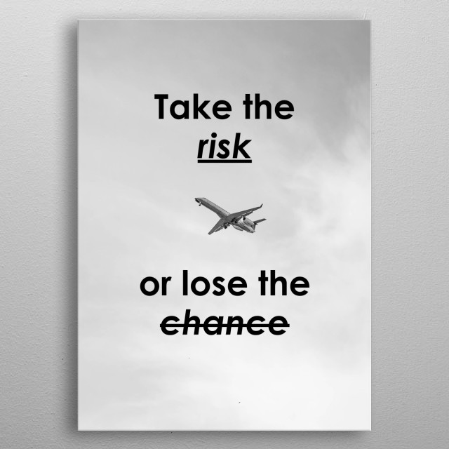 Take the risk or lose the chance. Motivational poster ideal for office and home setting.  metal poster