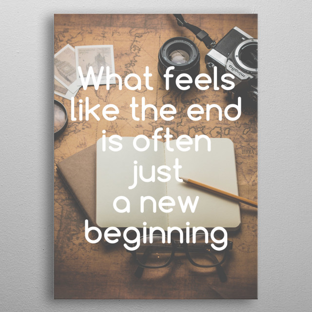 What feels like the end is often just a new beginning. Motivational poster ideal for office and personal use.  metal poster