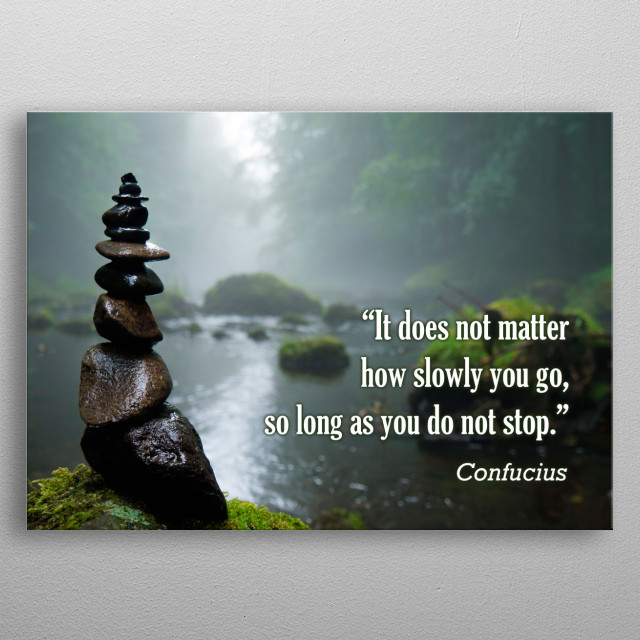 Image result for it does not matter how slowly you goso long as you do not stop