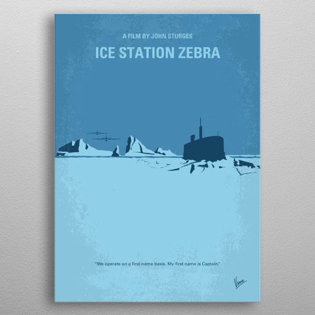 No711 My Ice Station Zebra minimal movie poster  USN nuclear sub USS Tigerfish must rush to the North Pole to rescue the staff of Drift Ice Station Zebra weather station.  Director: John Sturges Stars: Rock Hudson, Ernest Borgnine, Patrick McGoohan  metal poster