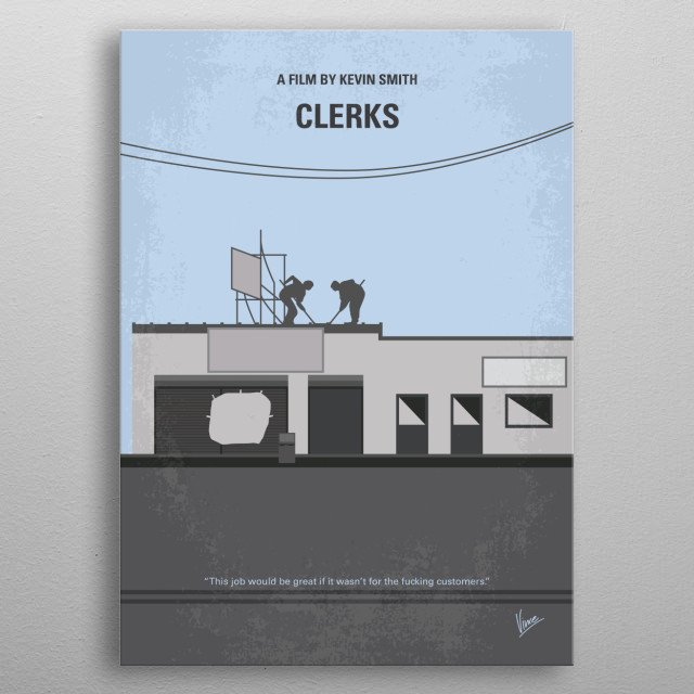 No715 My Clerks minimal movie poster A day in the lives of two convenience clerks named Dante and Randal as they annoy customers, discuss movies, and play hockey on the store roof. Director: Kevin Smith Stars: Brian O'Halloran, Jeff Anderson, Marilyn Ghigliotti metal poster