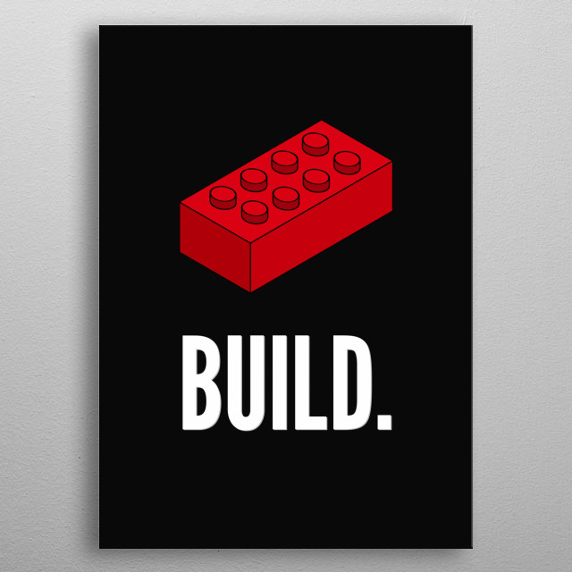 Whatever your age, pick up a box of bricks and one thought possesses all people - a desire to build something great. metal poster