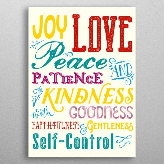 """Love Joy Peace Patience Kindness Goodness Typography Art - Colorful typography art with the words """"Joy, Love, Peace, Patience, Kindness, Goodness, Faithfulness, Gentleness & Self-Control"""", collectively known as the Fruit of the Spirit. I used vintage, distressed, retro-flavored fonts and flourishes in bright tones of red, teal, purple, yellow and blue, with an ivory-toned background. Makes a wonderful, all-occasion gift for anyone who enjoys spiritual, motivational or inspirational quotes. metal poster"""