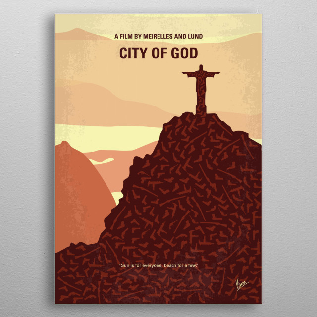 No716 My City of God minimal movie poster Cidade de Deus - Two boys growing up in a violent neighborhood of Rio de Janeiro take different paths: one becomes a photographer, the other a drug dealer. Directors: Fernando Meirelles, Kátia Lund Stars: Alexandre Rodrigues, Matheus Nachtergaele metal poster