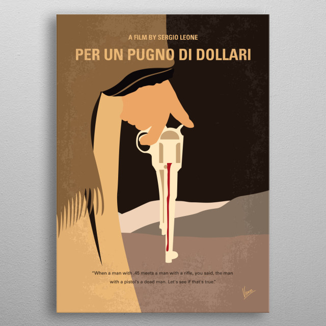 o721 My A Fistful of Dollars minimal movie poster Per un pugno di dollari - A wandering gunfighter plays two rival families against each other in a town torn apart by greed, pride, and revenge. Director: Sergio Leone Stars: Clint Eastwood, Gian Maria Volontè, Marianne Koch metal poster