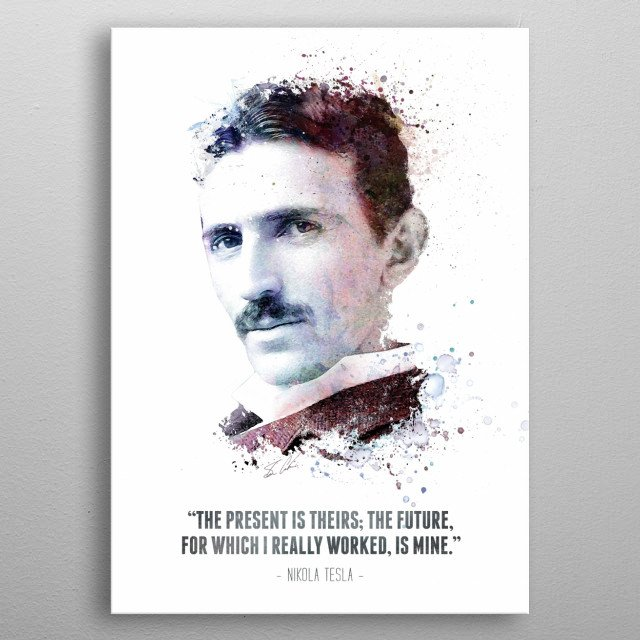 The Legendary Nikola Tesla and his quote.  metal poster