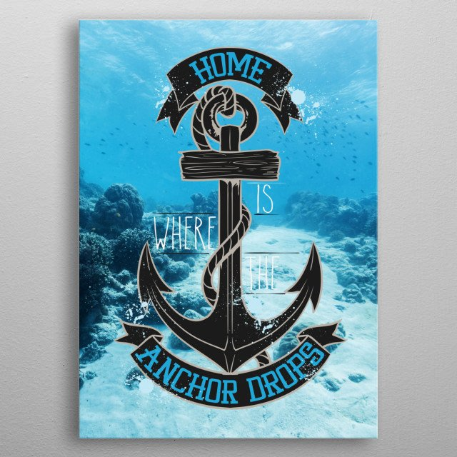 Home is where the anchor drops metal poster