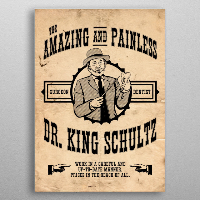 The amazing and painless Dr. King Schultz! metal poster
