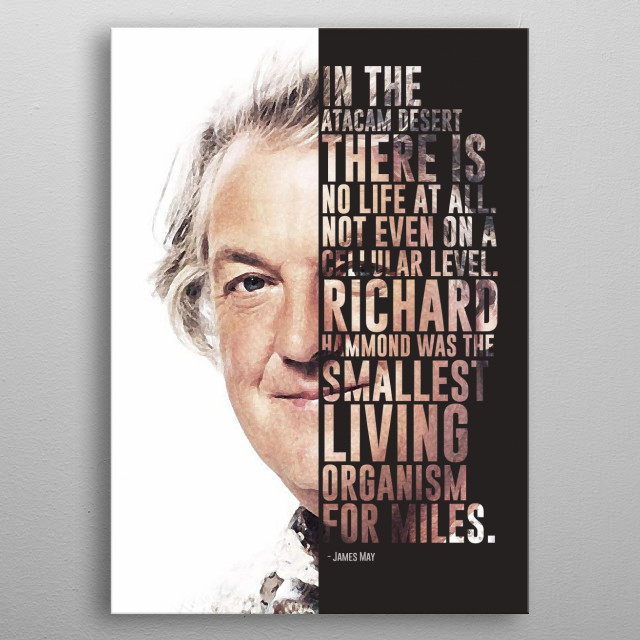 James May and his quote. Part of a 3 piece set together with Jeremy Clarkson and Richard Hammond.  metal poster