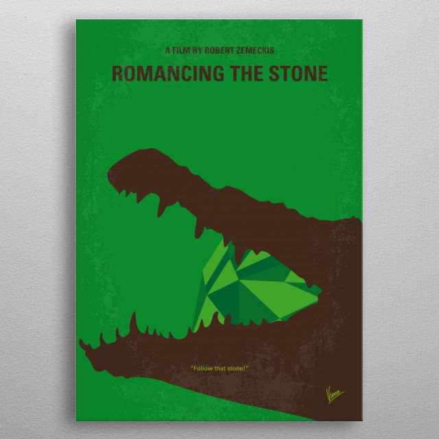 No732 My Romancing the Stone minimal movie poster A romance writer sets off to Colombia to ransom her kidnapped sister, and soon finds herself in the middle of a dangerous adventure. Director: Robert Zemeckis Stars: Michael Douglas, Kathleen Turner, Danny DeVito metal poster