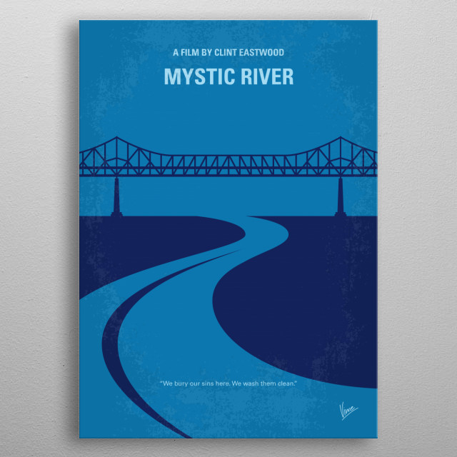 No729 My Mystic River minimal movie poster  With a childhood tragedy that overshadowed their lives, three men are reunited by circumstance when one has a family tragedy.  Director: Clint Eastwood Stars: Sean Penn, Tim Robbins, Kevin Baconminimal metal poster