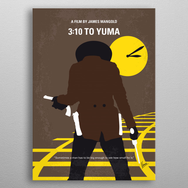 No726 My 310 to Yuma minimal movie poster A small-time rancher agrees to hold a captured outlaw who's awaiting a train to go to court in Yuma. A battle of wills ensues as the outlaw tries to psych out the rancher. Director: James Mangold Stars: Russell Crowe, Christian Bale, Ben Foster metal poster