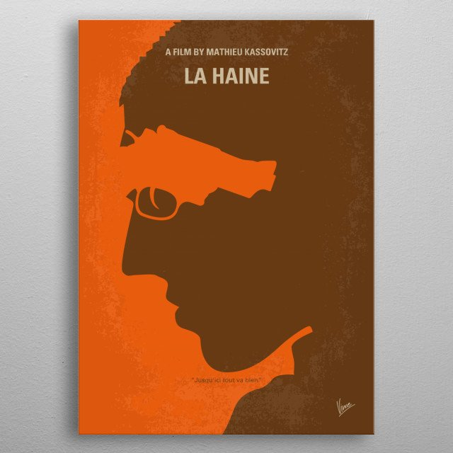 No734 My La Haine minimal movie poster  24 hours in the lives of three young men in the French suburbs the day after a violent riot.  Director: Mathieu Kassovitz Stars: Vincent Cassel, Hubert Koundé, Saïd Taghmaoui metal poster