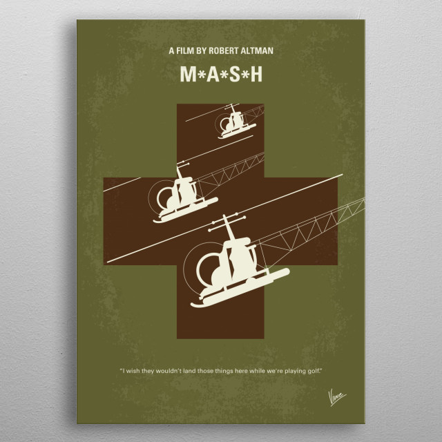 No733 My MASH minimal movie poster The staff of a Korean War field hospital use humor and hijinks to keep their sanity in the face of the horror of war. Director: Robert Altman Stars: Donald Sutherland, Elliott Gould, Tom Skerritt metal poster