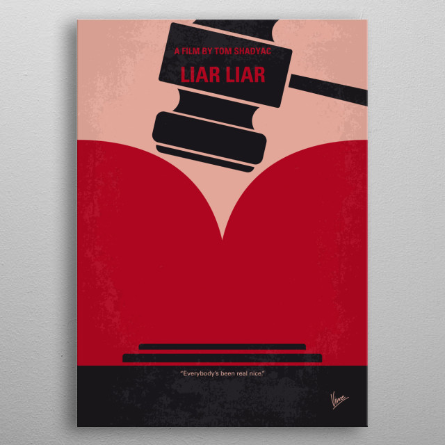 No737 My Liar Liar minimal movie poster A fast-track lawyer can't lie for 24 hours due to his son's birthday wish after he turns his son down for the last time. Director: Tom Shadyac Stars: Jim Carrey, Maura Tierney, Justin Cooper metal poster