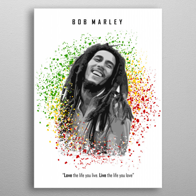 "Bob Marley: ""Love the life you live. Live the life you love"" metal poster"