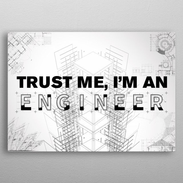 Trust me, I'm an Engineer metal poster