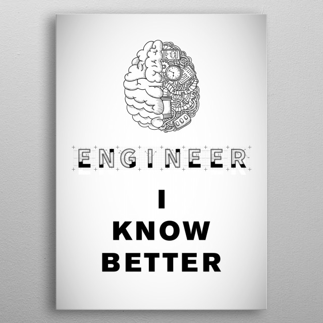 Engineer, I Know Better metal poster