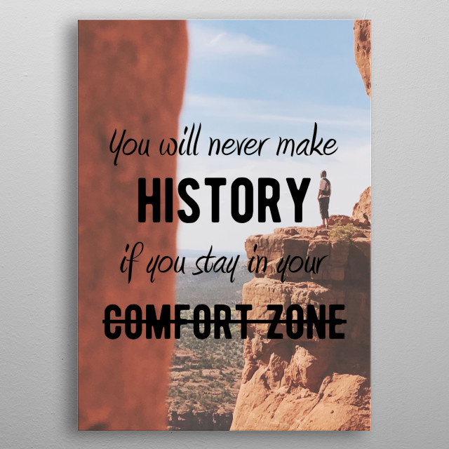 You will never make history in you stay in your comfort zone. Motivational and Inspirational quotes for office or personal use. Ideal gift fo... metal poster