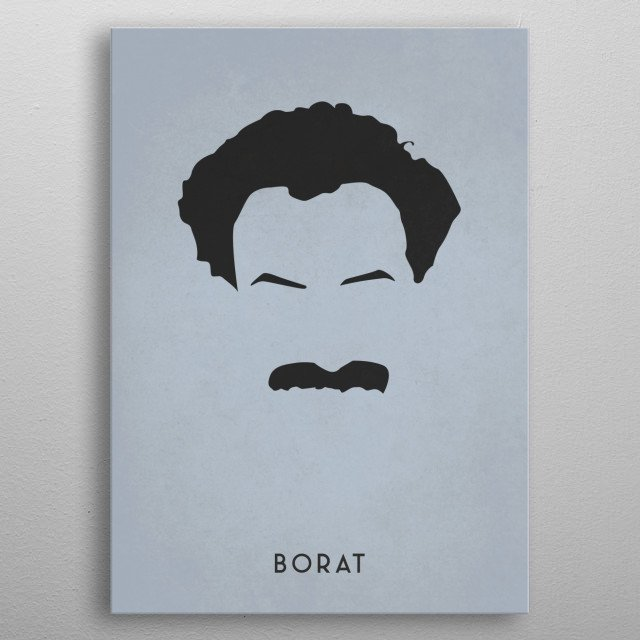 Legendary Mustaches - Borat Sagdiyev from the movie Borat: Cultural Learnings of America for Make Benefit Glorious Nation of Kazakhstan metal poster