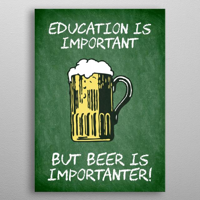 Beer is importanter! metal poster