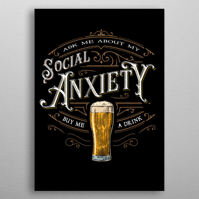 My vintage text art poking fun at my own social anxiety! Beer always helps. metal poster