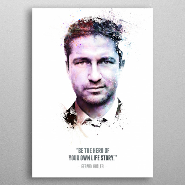 The Legendary Gerard Butler and his quote. metal poster
