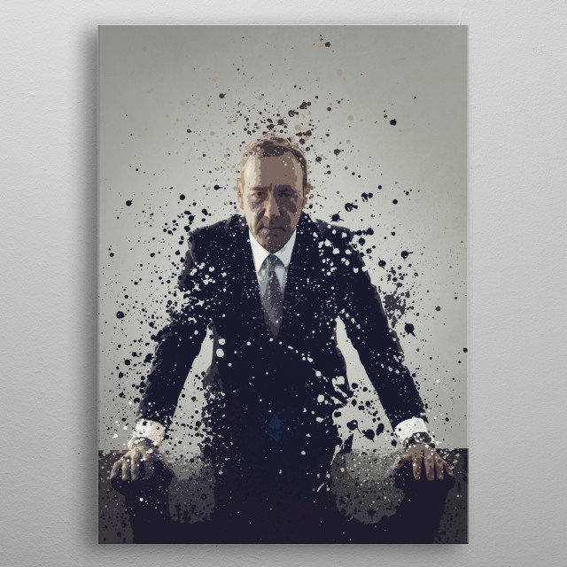 Frank Underwood. Splatter effect artwork inspired by the House of cards universe. metal poster