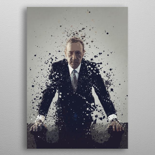 Frank Underwood. Splatter effect artwork inspired by th... metal poster