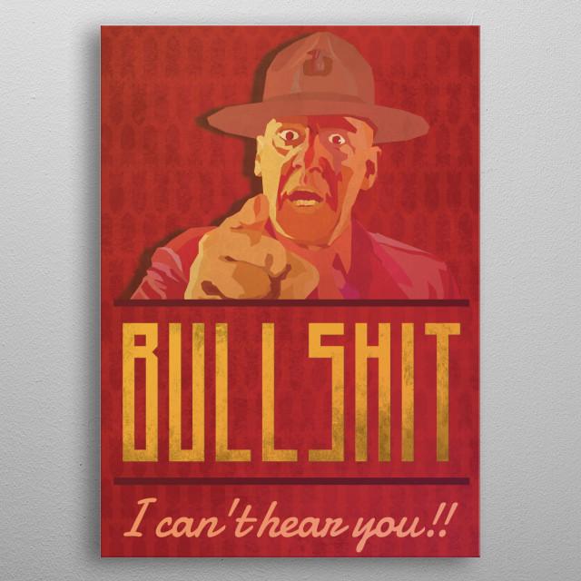BULLSHIT I can't hear you - Gunnery Sergeant Hartman from Stanley Kubrick's Full Metal Jacket metal poster