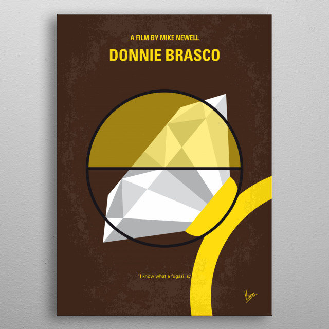 No766 My Donnie Brasco minimal movie poster  An FBI undercover agent infiltrates the mob and finds himself identifying more with the mafia li... metal poster