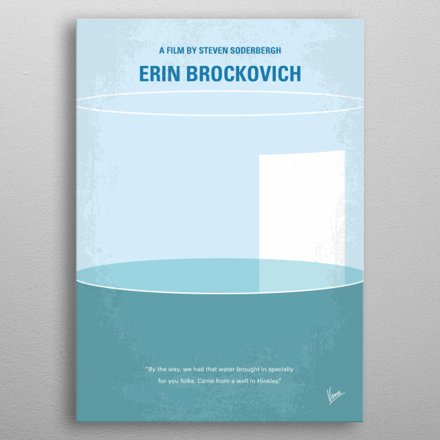 No769 My Erin Brockovich minimal movie poster An unemployed single mother becomes a legal assistant and almost single-handedly brings down a California power company accused of polluting a city's water supply. Director: Steven Soderbergh Stars: Julia Roberts, Albert Finney, David Brisbin  metal poster