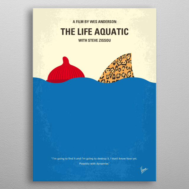 No774 My The Life Aquatic with Steve Zissou minimal movie poster  With a plan to exact revenge on a mythical shark that killed his partner, oceanographer Steve Zissou rallies a crew that includes his estranged wife, a journalist, and a man who may or may not be his son.  Director: Wes Anderson Stars: Bill Murray, Owen Wilson, Anjelica Huston metal poster