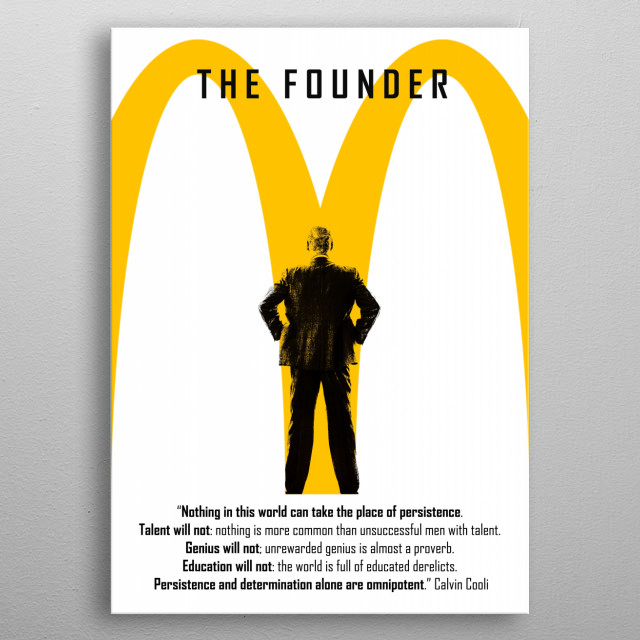 The Founder - The story of Ray Kroc, a salesman who turned two brothers' innovative fast food eatery, McDonald's, into one of the biggest restaurant businesses in the world with a combination of ambition, persistence, and ruthlessness. metal poster